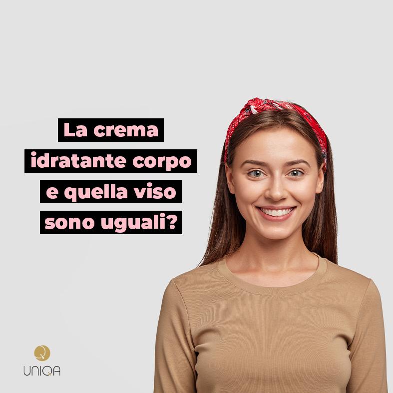 UNIQA -Crema idratante corpo e crema idratante viso sono uguali?